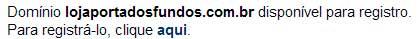 Domínio lojaportadosfundos.com.br está disponível para registro.