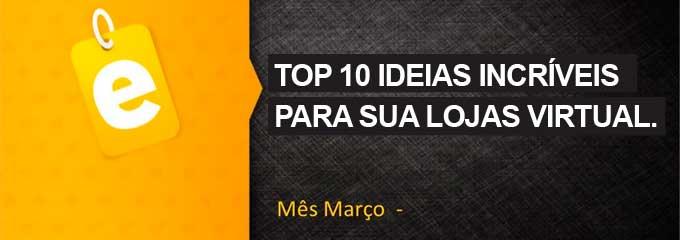Top 10 incríveis ideias para loja virtual em Março 2014.