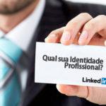 Identidade Profissional no LinkedIn ou CV.doc? Em qual tempo você está?
